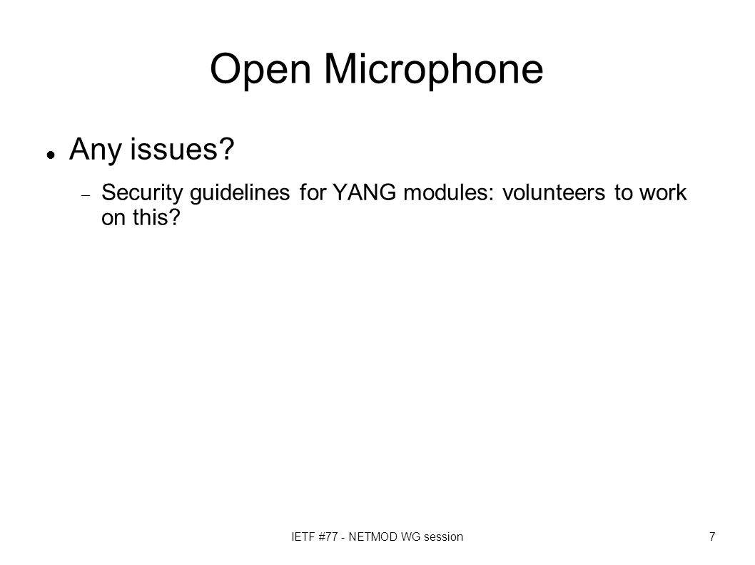 IETF #77 - NETMOD WG session7 Open Microphone Any issues.