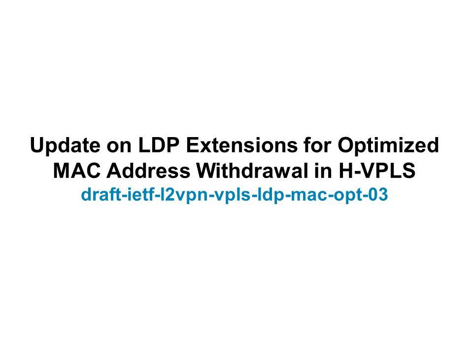 Update on LDP Extensions for Optimized MAC Address Withdrawal in H-VPLS draft-ietf-l2vpn-vpls-ldp-mac-opt-03