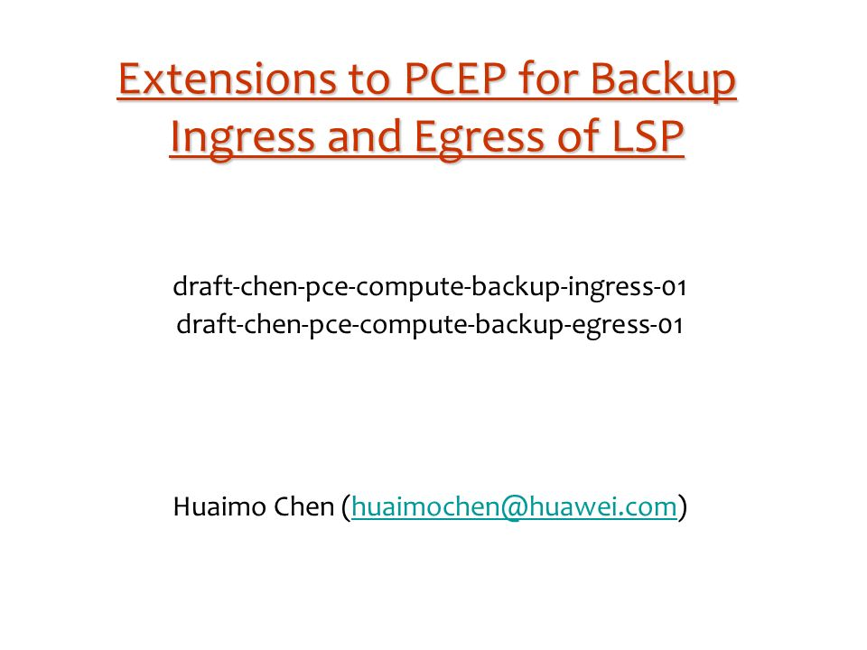 Extensions to PCEP for Backup Ingress and Egress of LSP draft-chen-pce-compute-backup-ingress-01 draft-chen-pce-compute-backup-egress-01 Huaimo Chen (huaimochen@huawei.com)@huawei.com