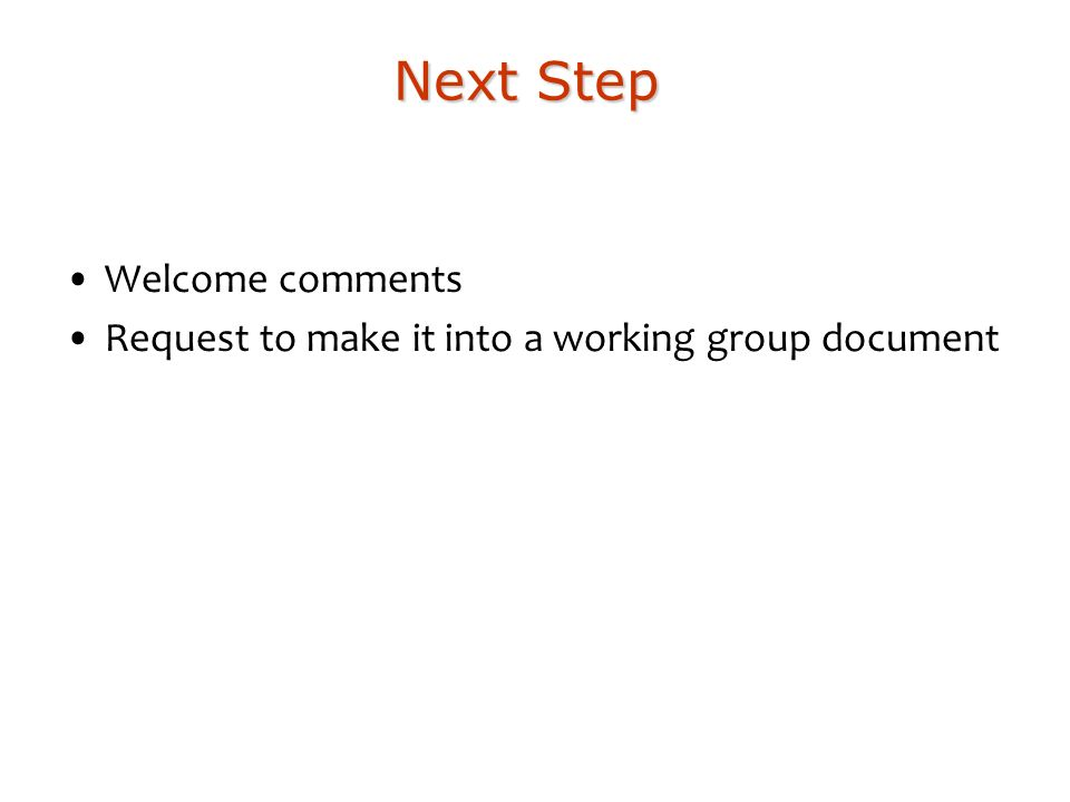 Next Step Welcome comments Request to make it into a working group document