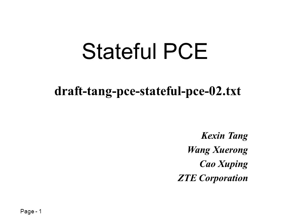 Page - 1 Stateful PCE Kexin Tang Wang Xuerong Cao Xuping ZTE Corporation draft-tang-pce-stateful-pce-02.txt