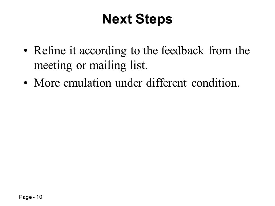 Page - 10 Next Steps Refine it according to the feedback from the meeting or mailing list.