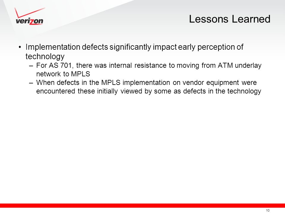 10 Lessons Learned Implementation defects significantly impact early perception of technology –For AS 701, there was internal resistance to moving fro