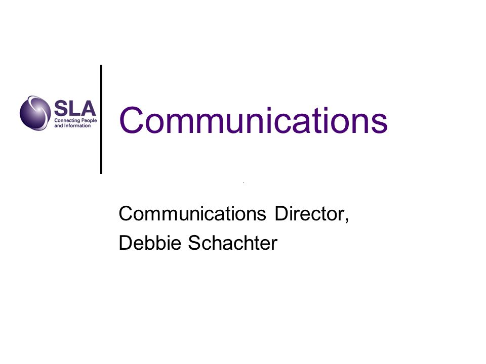 Communications Communications Director, Debbie Schachter