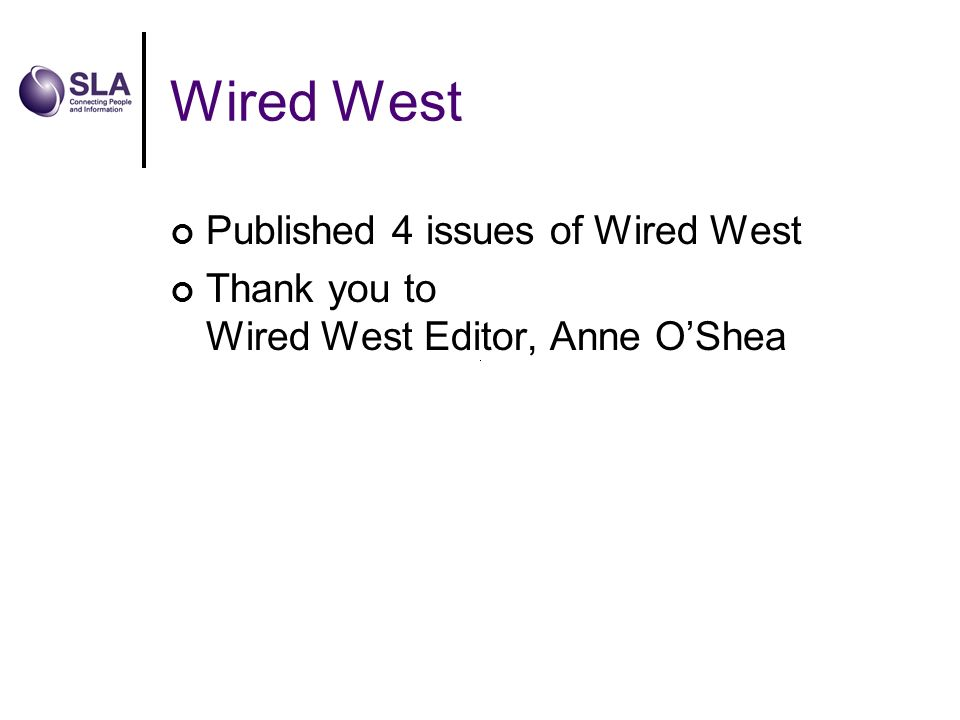 Wired West Published 4 issues of Wired West Thank you to Wired West Editor, Anne OShea