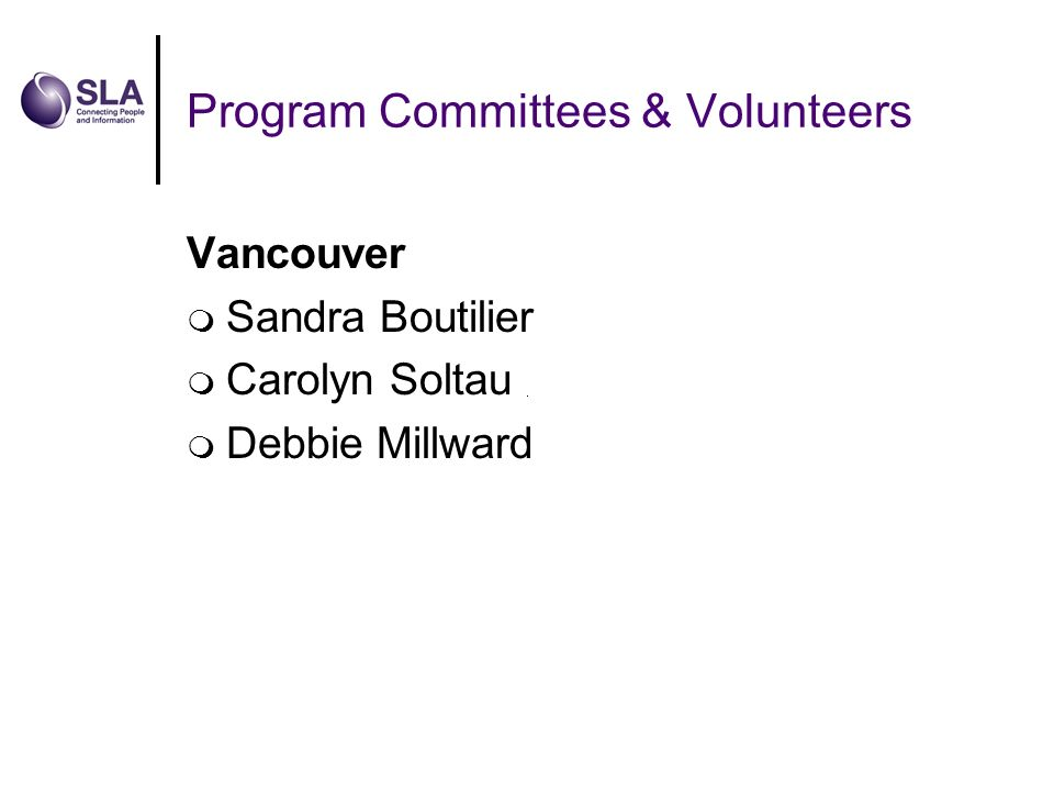 Program Committees & Volunteers Vancouver Sandra Boutilier Carolyn Soltau Debbie Millward