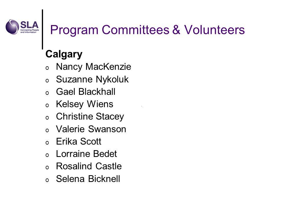 Program Committees & Volunteers Calgary o Nancy MacKenzie o Suzanne Nykoluk o Gael Blackhall o Kelsey Wiens o Christine Stacey o Valerie Swanson o Erika Scott o Lorraine Bedet o Rosalind Castle o Selena Bicknell