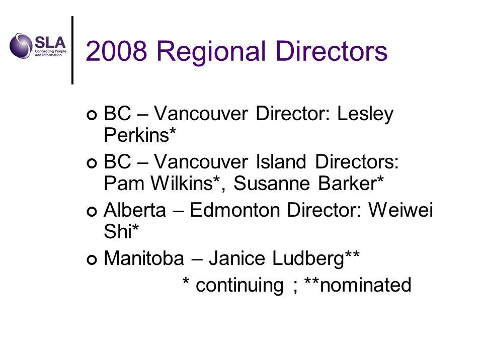 2008 Regional Directors BC – Vancouver Director: Lesley Perkins* BC – Vancouver Island Directors: Pam Wilkins*, Susanne Barker* Alberta – Edmonton Dir