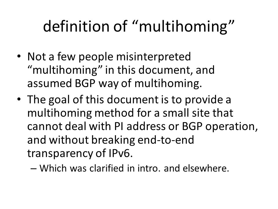 definition of multihoming Not a few people misinterpreted multihoming in this document, and assumed BGP way of multihoming.
