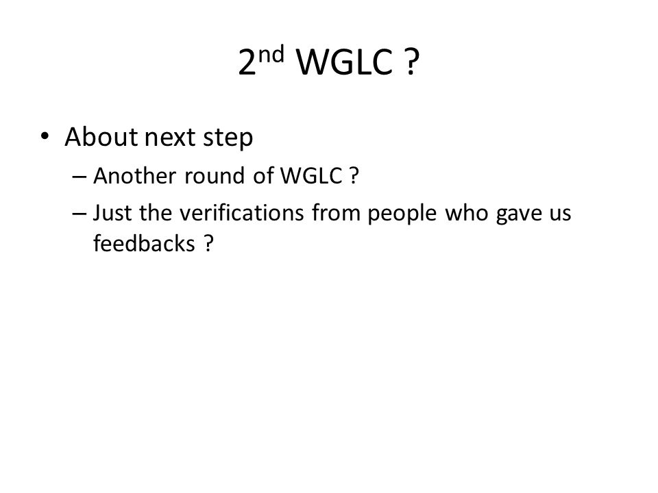 2 nd WGLC . About next step – Another round of WGLC .