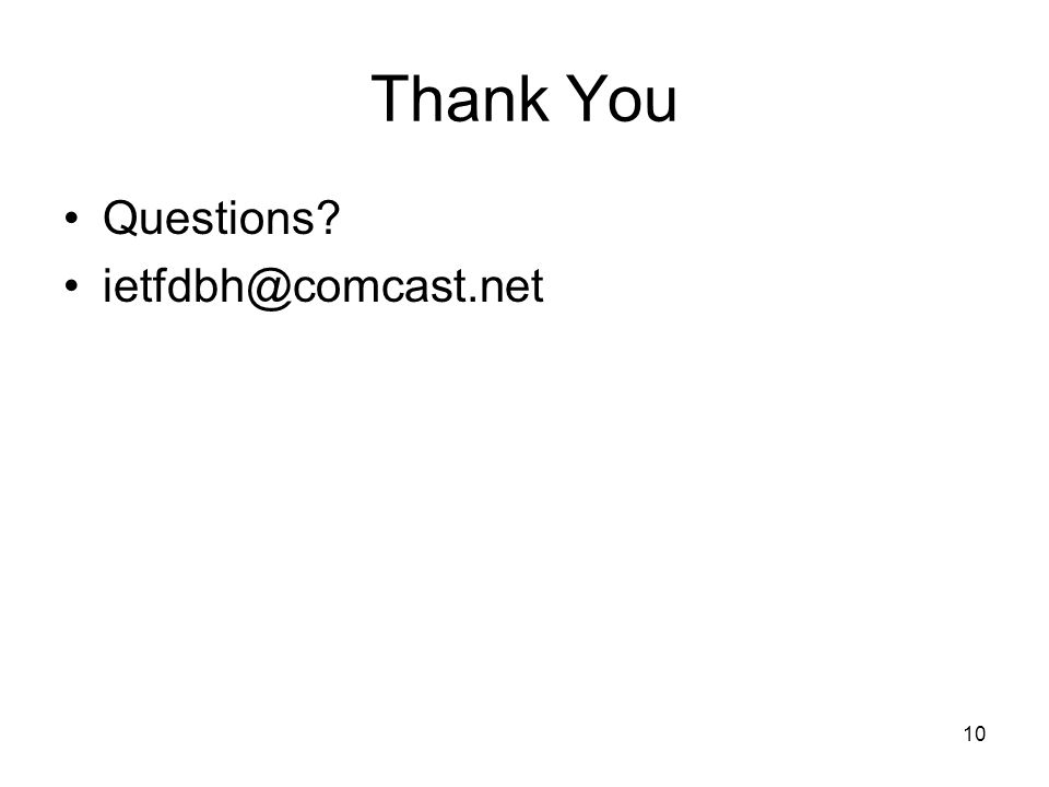 10 Thank You Questions? ietfdbh@comcast.net