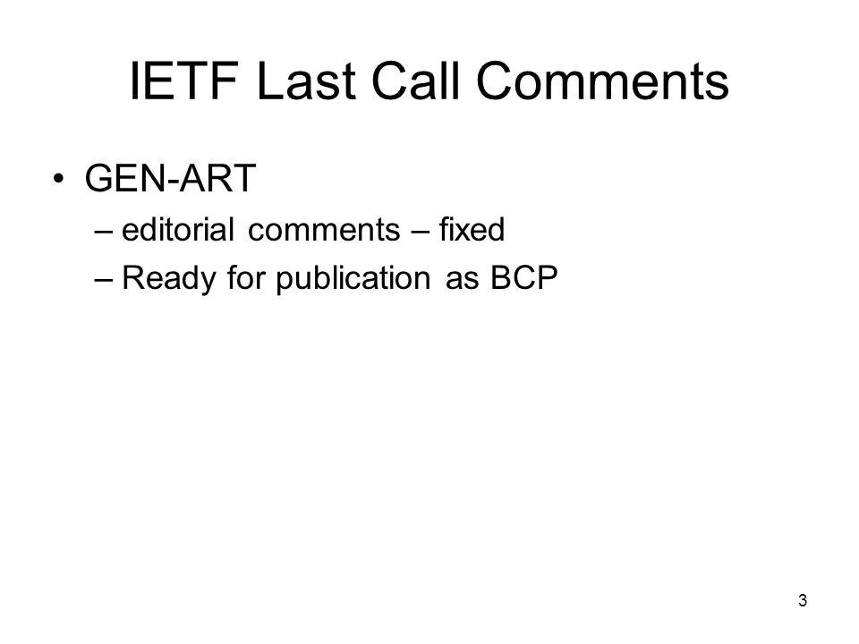 3 IETF Last Call Comments GEN-ART –editorial comments – fixed –Ready for publication as BCP