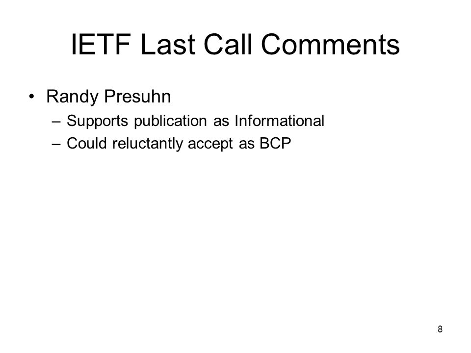 8 IETF Last Call Comments Randy Presuhn –Supports publication as Informational –Could reluctantly accept as BCP