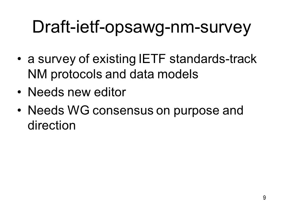 9 Draft-ietf-opsawg-nm-survey a survey of existing IETF standards-track NM protocols and data models Needs new editor Needs WG consensus on purpose and direction