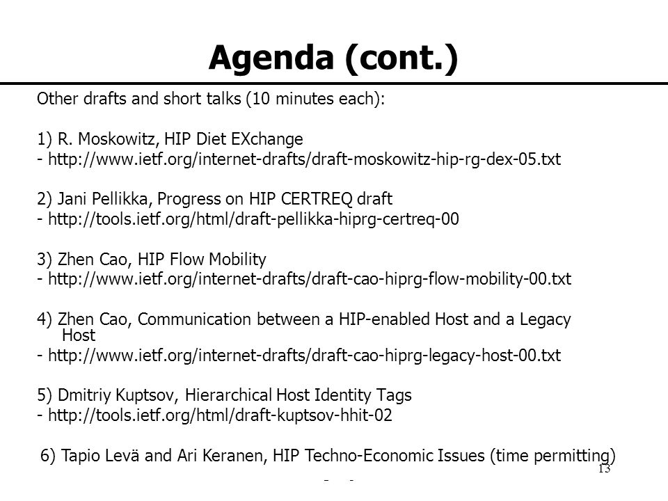 HIP research group 13 Agenda (cont.) Other drafts and short talks (10 minutes each): 1) R. Moskowitz, HIP Diet EXchange - http://www.ietf.org/internet