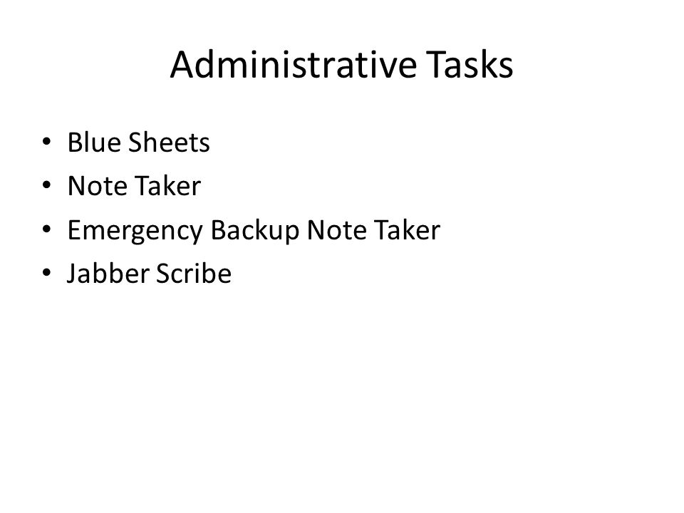 Administrative Tasks Blue Sheets Note Taker Emergency Backup Note Taker Jabber Scribe