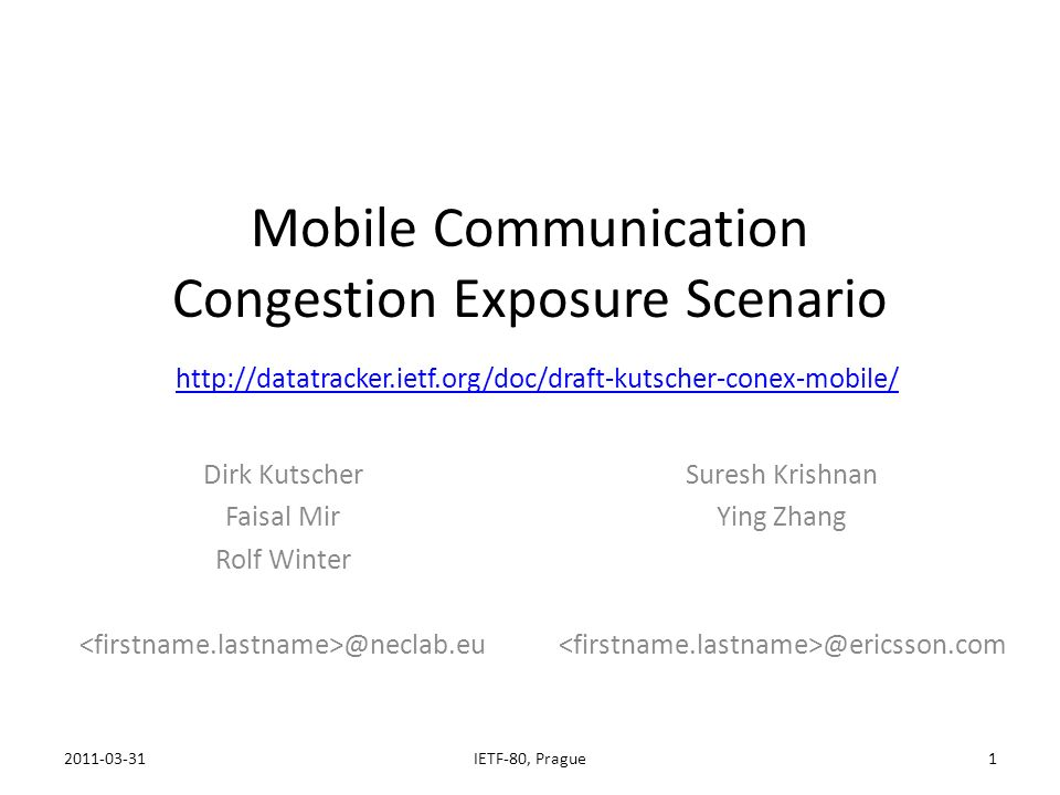 CONEX & Mobile Communications CONEX WG: Congestion exposure in a variety of use cases WG to focus on use case where end hosts and network containing destination host are CONEX-enabled – Other networks need not be Mobile communication networks – Well-defined roles for hosts, nodes, gateways – Well-defined network boundaries – Limited resources (wireless), fine-granular policing and accounting 2011-03-312IETF-80, Prague