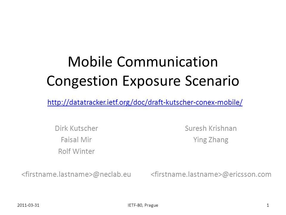 Mobile Communication Congestion Exposure Scenario http://datatracker.ietf.org/doc/draft-kutscher-conex-mobile/ http://datatracker.ietf.org/doc/draft-k