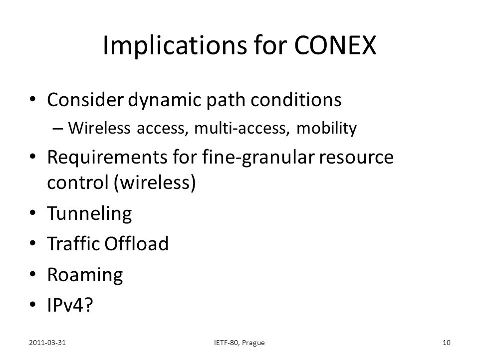 Implications for CONEX Consider dynamic path conditions – Wireless access, multi-access, mobility Requirements for fine-granular resource control (wir
