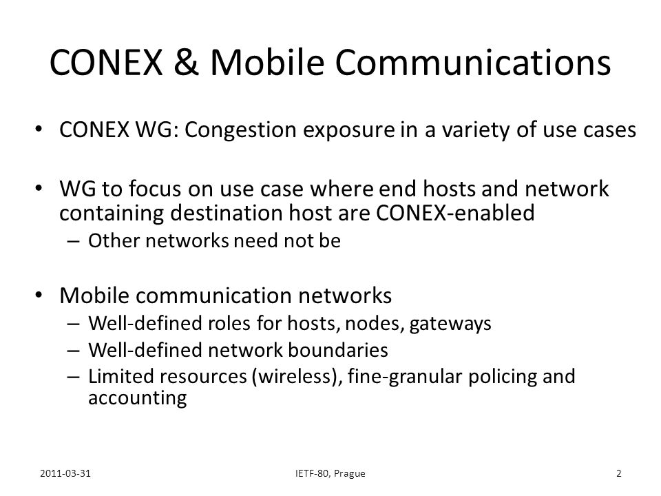 CONEX & Mobile Communications CONEX WG: Congestion exposure in a variety of use cases WG to focus on use case where end hosts and network containing d