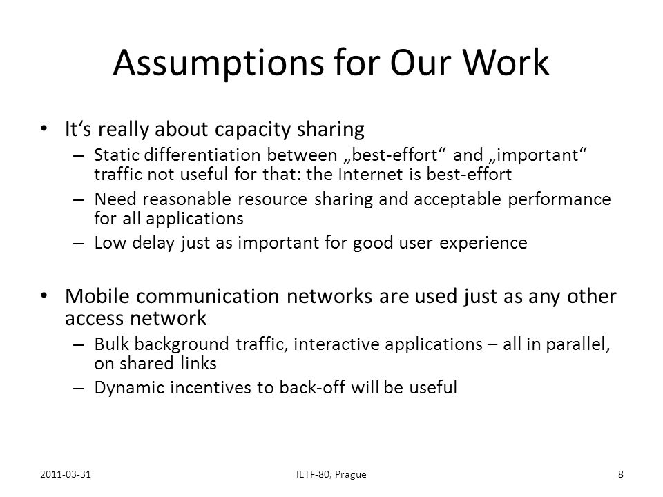 Assumptions for Our Work Its really about capacity sharing – Static differentiation between best-effort and important traffic not useful for that: the