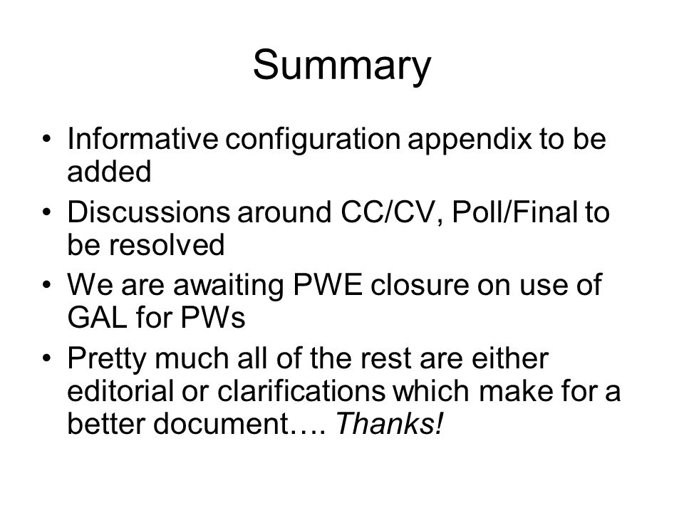 Summary Informative configuration appendix to be added Discussions around CC/CV, Poll/Final to be resolved We are awaiting PWE closure on use of GAL f