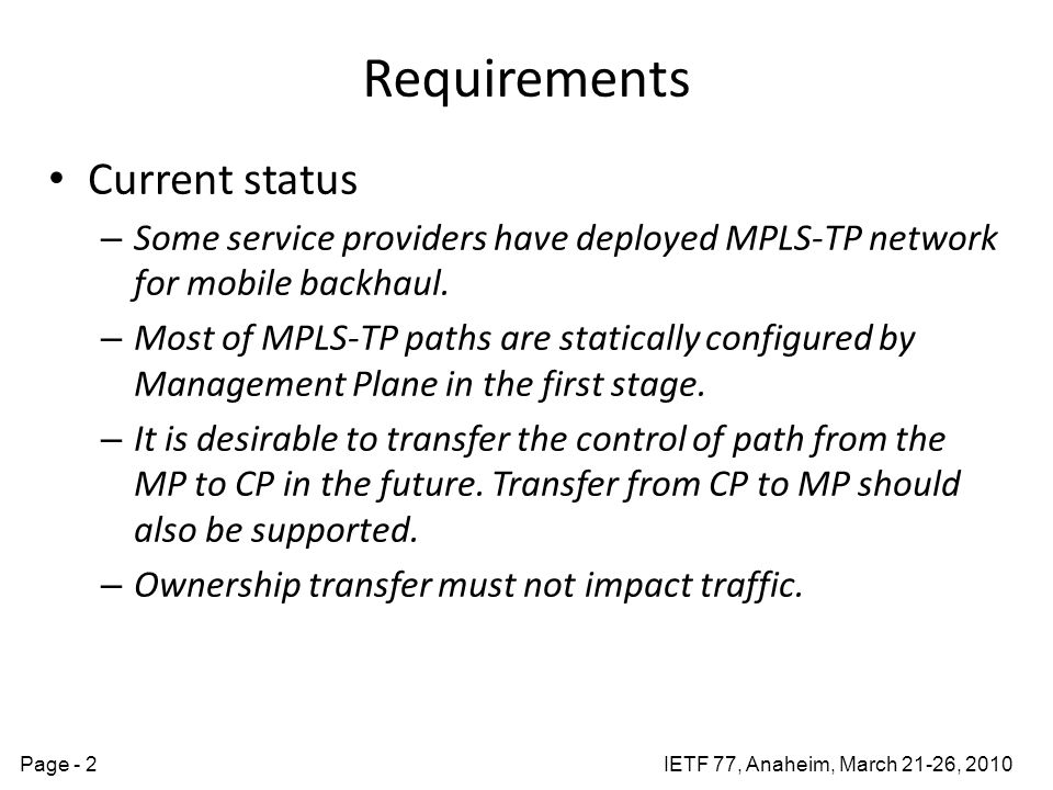 IETF 77, Anaheim, March 21-26, 2010Page - 2 Requirements Current status – Some service providers have deployed MPLS-TP network for mobile backhaul. –
