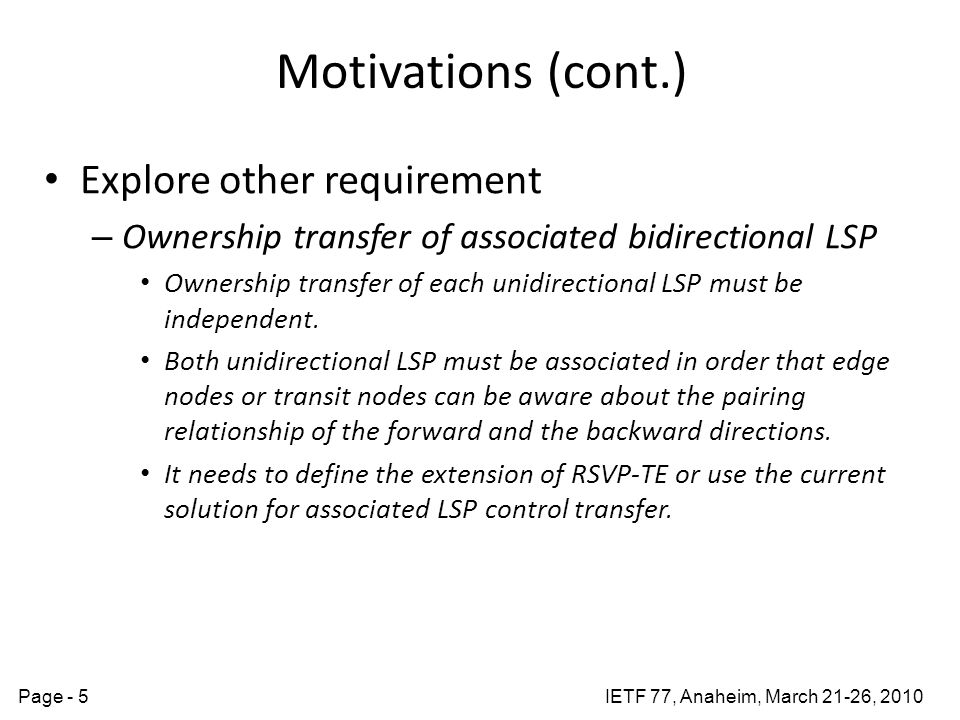IETF 77, Anaheim, March 21-26, 2010Page - 5 Motivations (cont.) Explore other requirement – Ownership transfer of associated bidirectional LSP Ownersh