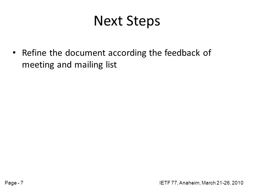 IETF 77, Anaheim, March 21-26, 2010Page - 7 Next Steps Refine the document according the feedback of meeting and mailing list