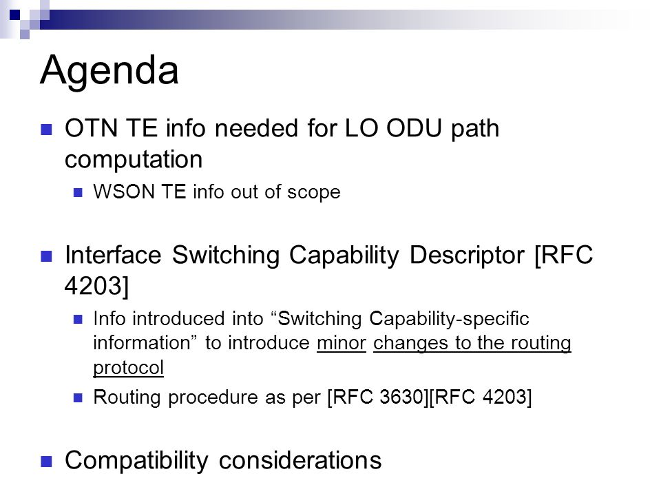 Agenda OTN TE info needed for LO ODU path computation WSON TE info out of scope Interface Switching Capability Descriptor [RFC 4203] Info introduced i