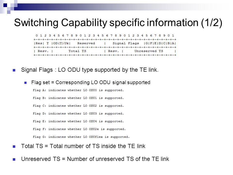 Switching Capability specific information (1/2) Signal Flags : LO ODU type supported by the TE link. Flag set = Corresponding LO ODU signal supported