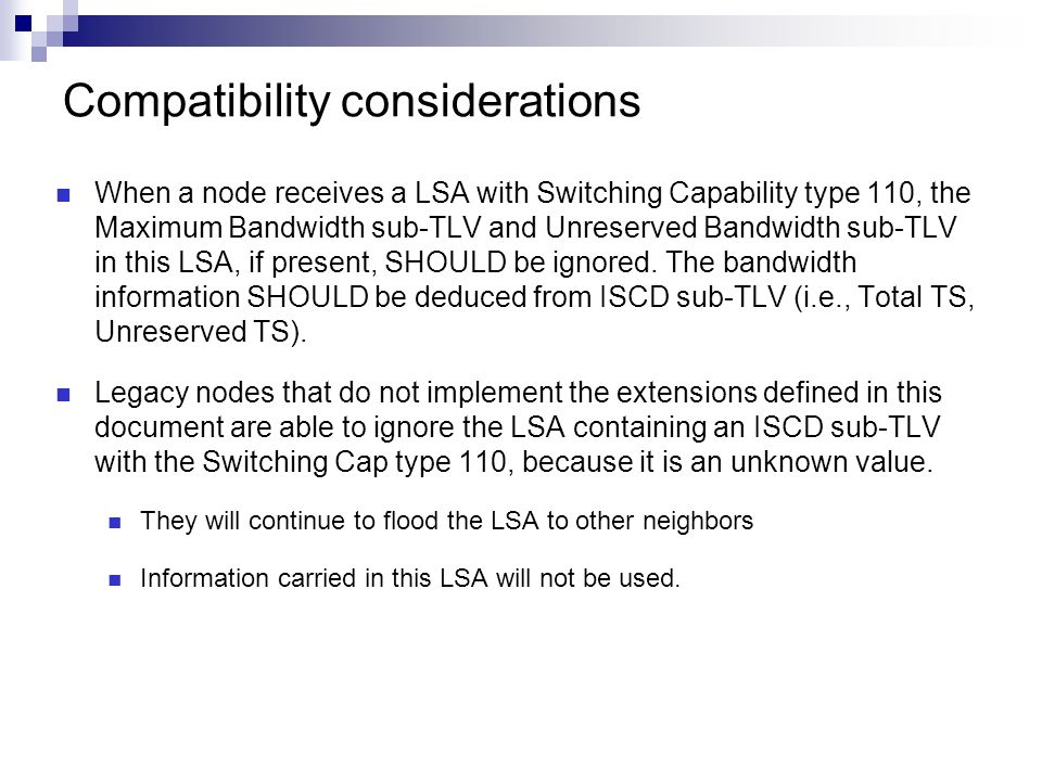 Compatibility considerations When a node receives a LSA with Switching Capability type 110, the Maximum Bandwidth sub-TLV and Unreserved Bandwidth sub