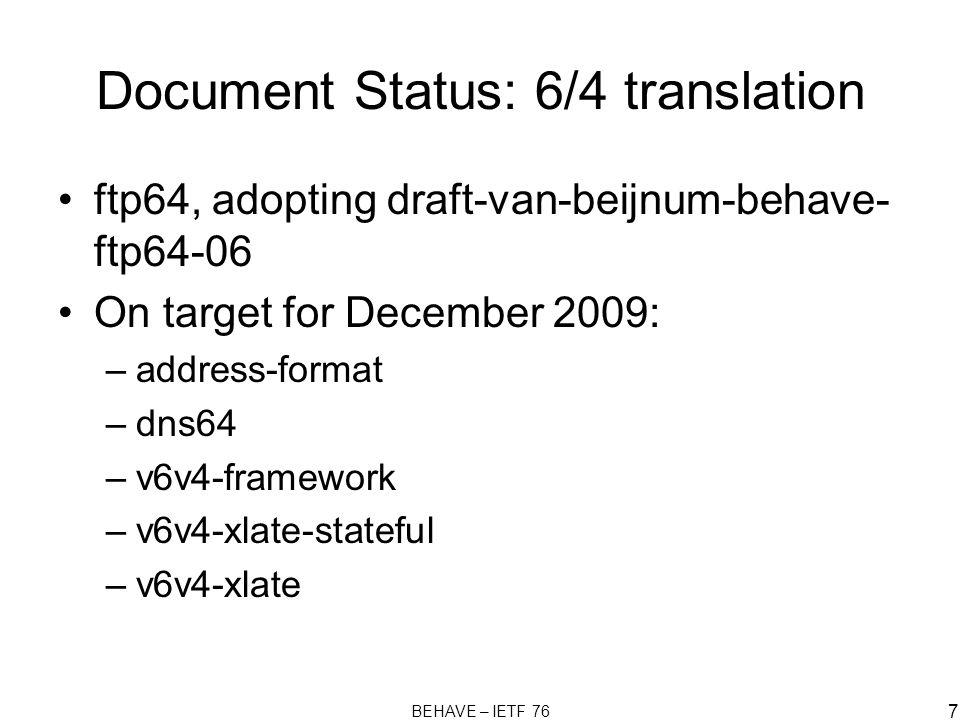 BEHAVE – IETF 76 7 Document Status: 6/4 translation ftp64, adopting draft-van-beijnum-behave- ftp64-06 On target for December 2009: –address-format –d