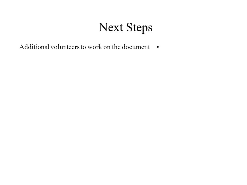 Next Steps Additional volunteers to work on the document