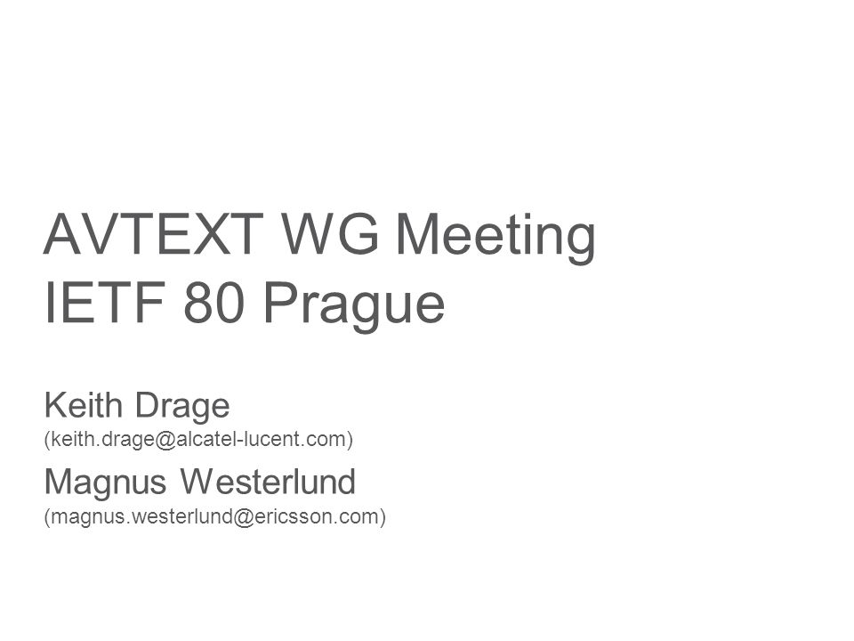 Slide title minimum 48 pt Slide subtitle minimum 30 pt AVTEXT WG Meeting IETF 80 Prague Keith Drage (keith.drage@alcatel-lucent.com) Magnus Westerlund (magnus.westerlund@ericsson.com)