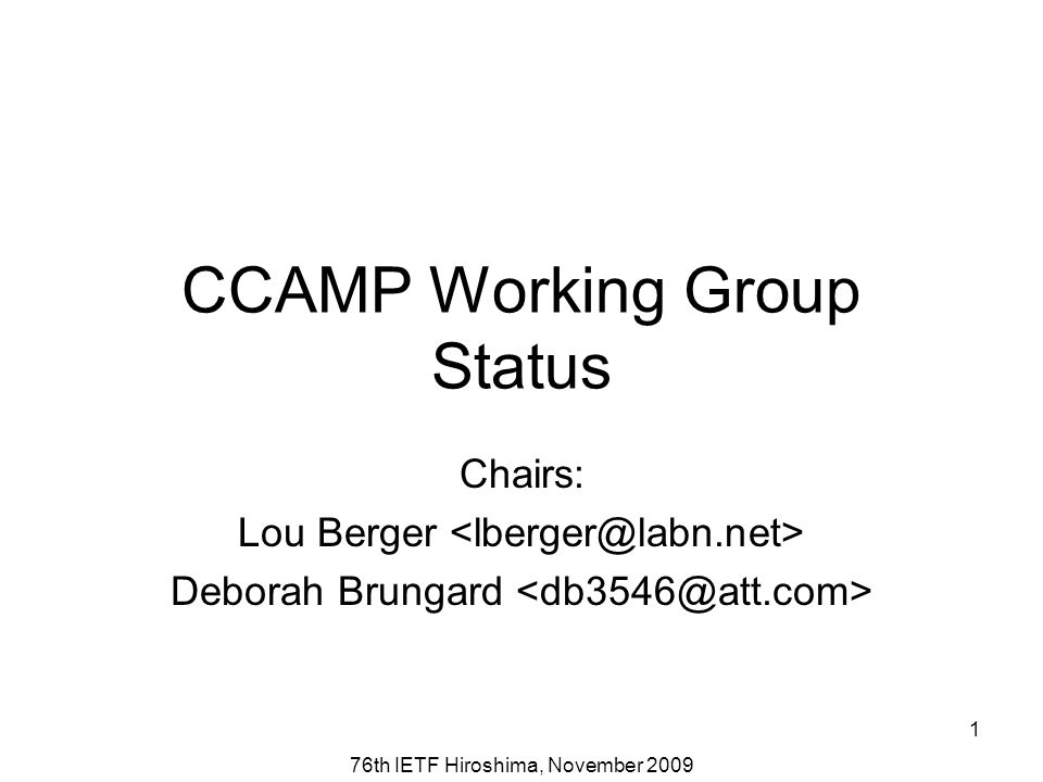 76th IETF Hiroshima, November 2009 1 CCAMP Working Group Status Chairs: Lou Berger Deborah Brungard