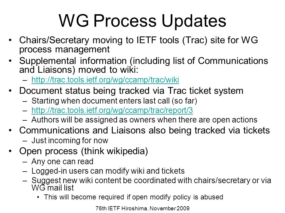76th IETF Hiroshima, November 2009 WG Process Updates Chairs/Secretary moving to IETF tools (Trac) site for WG process management Supplemental informa