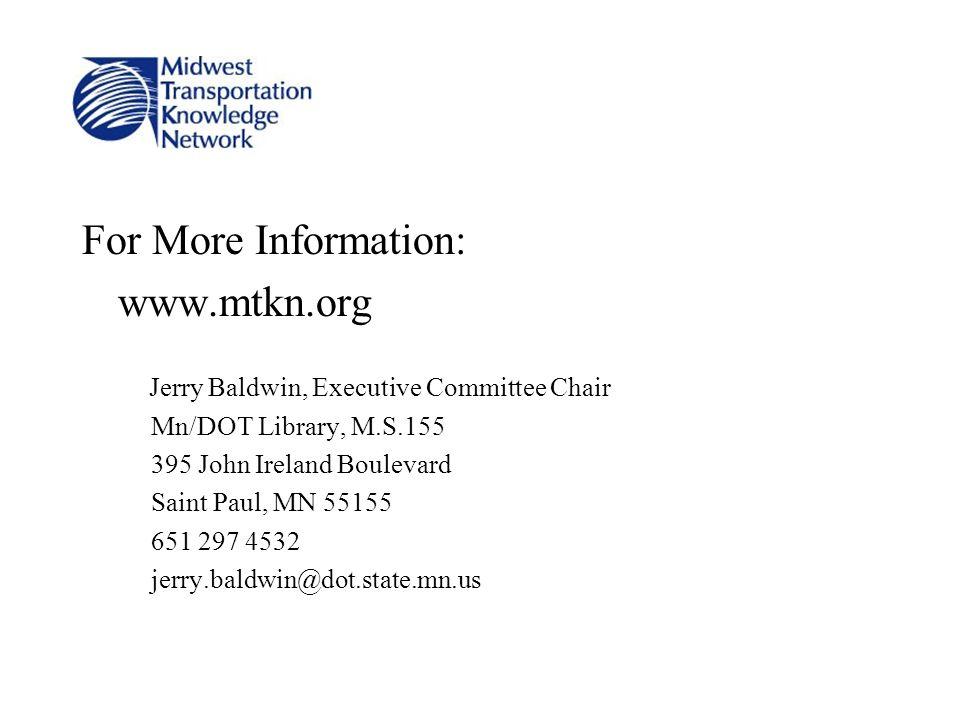 For More Information: www.mtkn.org Jerry Baldwin, Executive Committee Chair Mn/DOT Library, M.S.155 395 John Ireland Boulevard Saint Paul, MN 55155 65