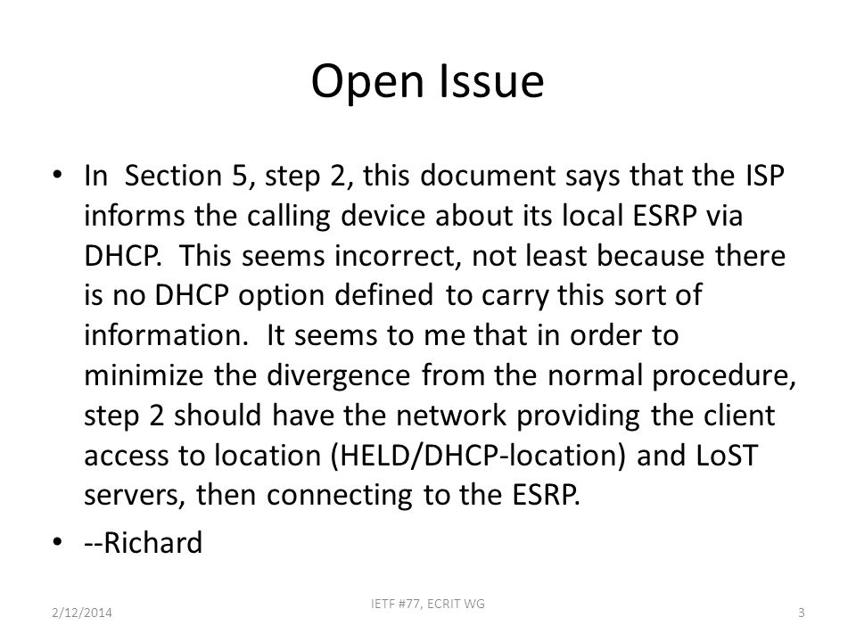 Open Issue In Section 5, step 2, this document says that the ISP informs the calling device about its local ESRP via DHCP.