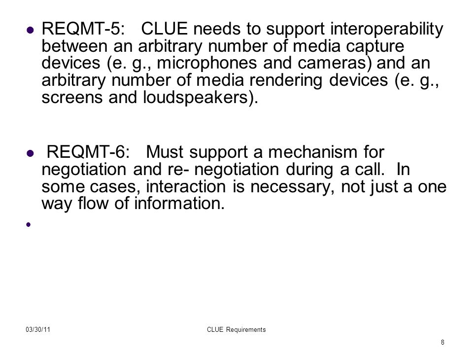 8 03/30/11CLUE Requirements REQMT-5: CLUE needs to support interoperability between an arbitrary number of media capture devices (e. g., microphones a