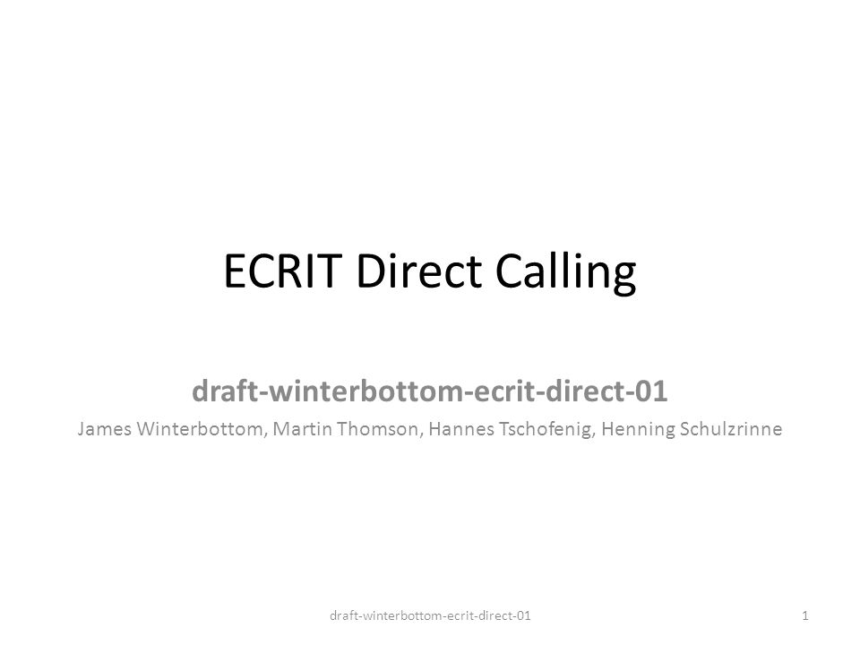 ECRIT Direct Calling draft-winterbottom-ecrit-direct-01 James Winterbottom, Martin Thomson, Hannes Tschofenig, Henning Schulzrinne 1draft-winterbottom-ecrit-direct-01