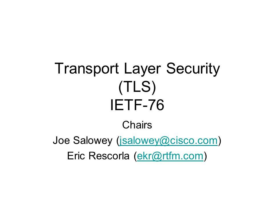 Transport Layer Security (TLS) IETF-76 Chairs Joe Salowey (jsalowey@cisco.com)jsalowey@cisco.com Eric Rescorla (ekr@rtfm.com)ekr@rtfm.com