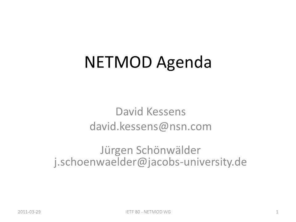 NETMOD Agenda David Kessens david.kessens@nsn.com Jürgen Schönwälder j.schoenwaelder@jacobs-university.de 2011-03-291IETF 80 - NETMOD WG