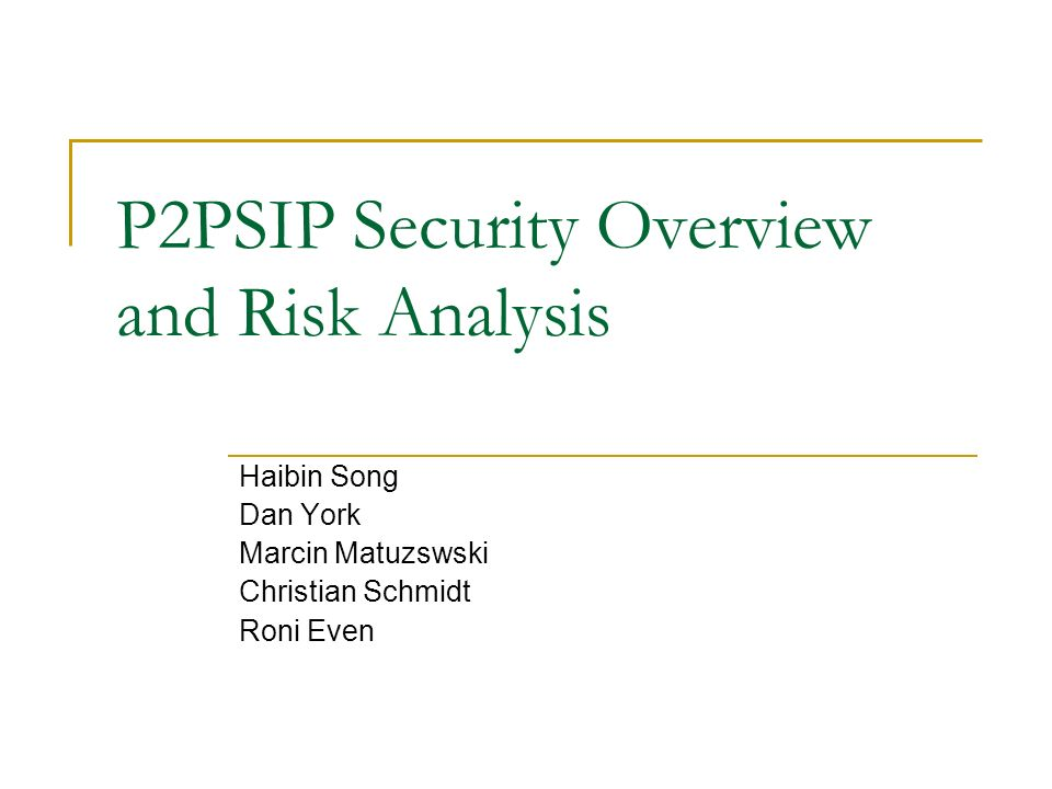 P2PSIP Security Overview and Risk Analysis Haibin Song Dan York Marcin Matuzswski Christian Schmidt Roni Even