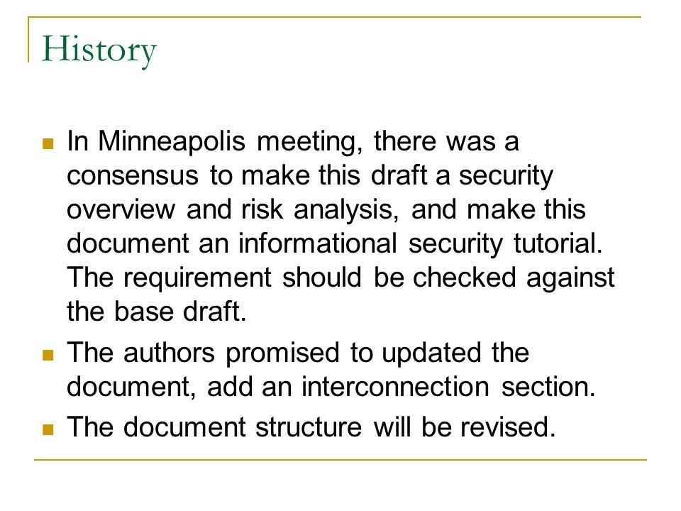 History In Minneapolis meeting, there was a consensus to make this draft a security overview and risk analysis, and make this document an informational security tutorial.
