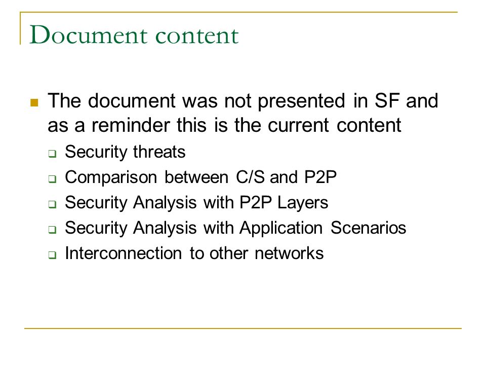 Document content The document was not presented in SF and as a reminder this is the current content Security threats Comparison between C/S and P2P Security Analysis with P2P Layers Security Analysis with Application Scenarios Interconnection to other networks