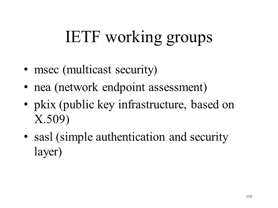 106 IETF working groups msec (multicast security) nea (network endpoint assessment) pkix (public key infrastructure, based on X.509) sasl (simple authentication and security layer)