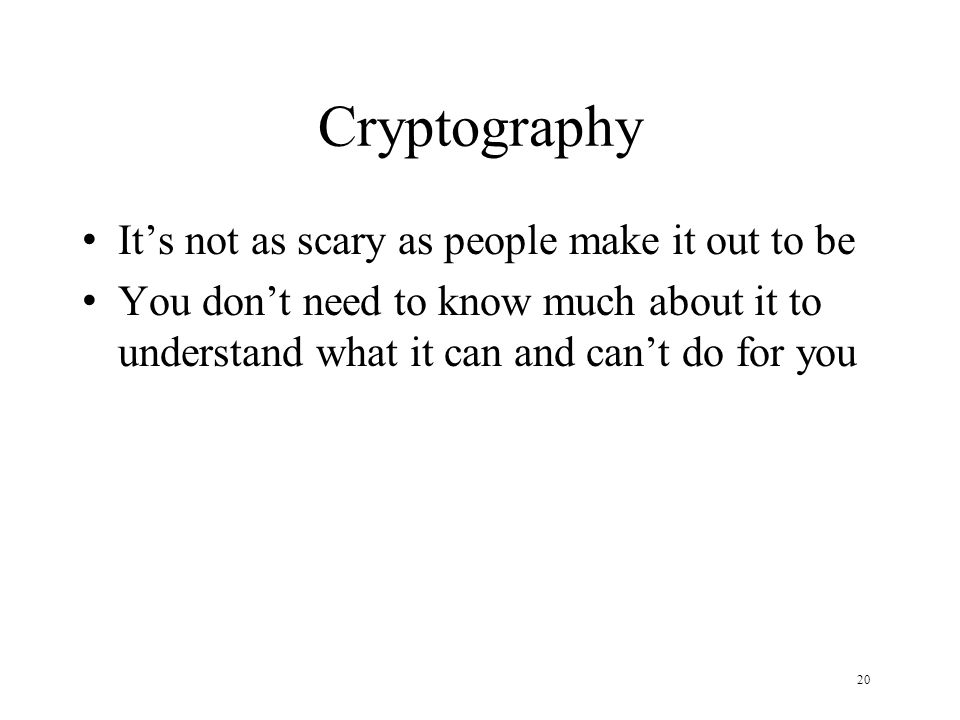 20 Cryptography Its not as scary as people make it out to be You dont need to know much about it to understand what it can and cant do for you