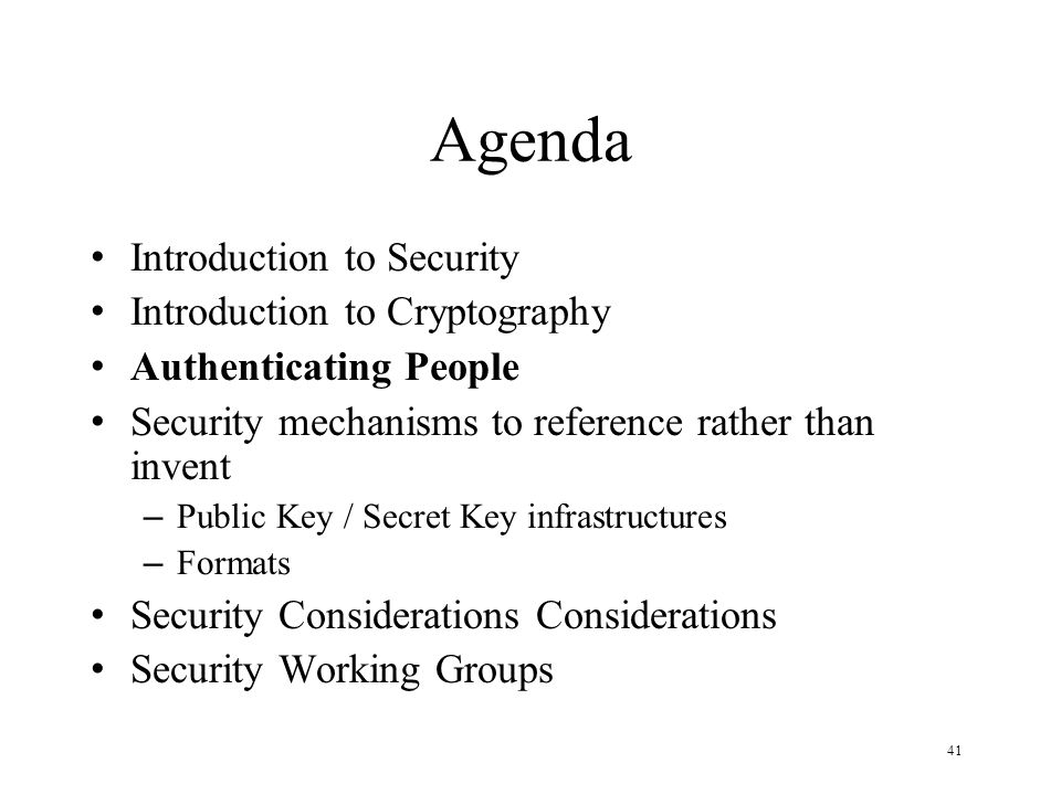 41 Agenda Introduction to Security Introduction to Cryptography Authenticating People Security mechanisms to reference rather than invent – Public Key