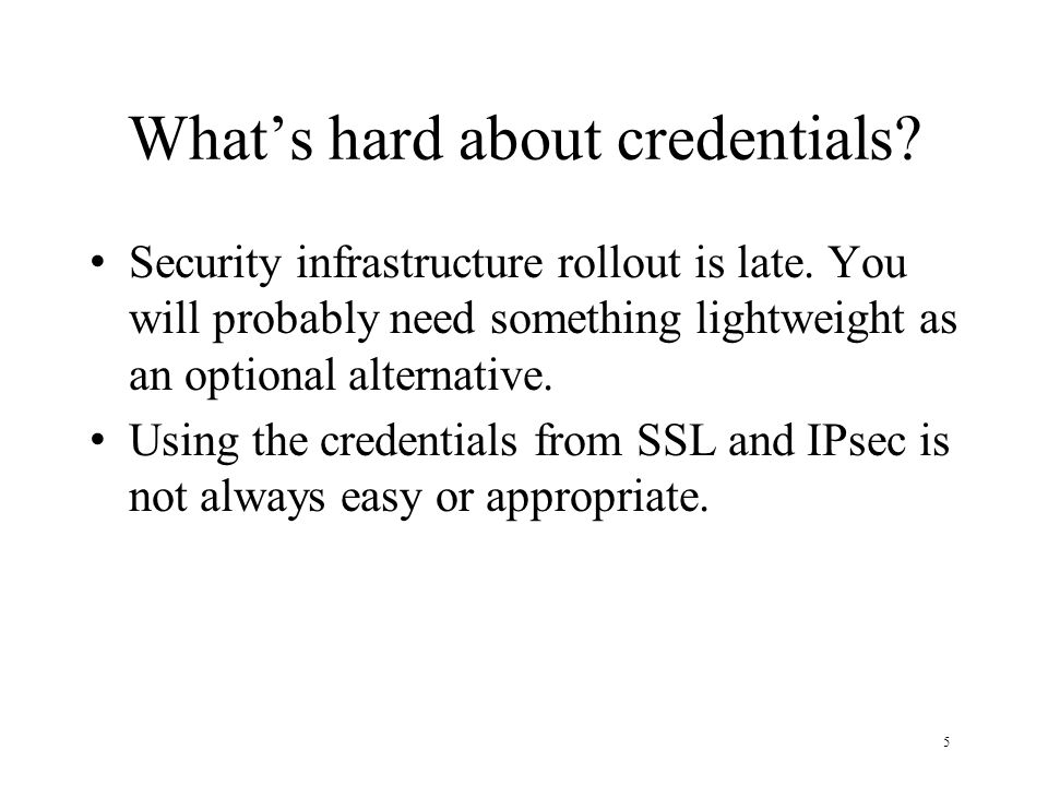 5 Whats hard about credentials. Security infrastructure rollout is late.